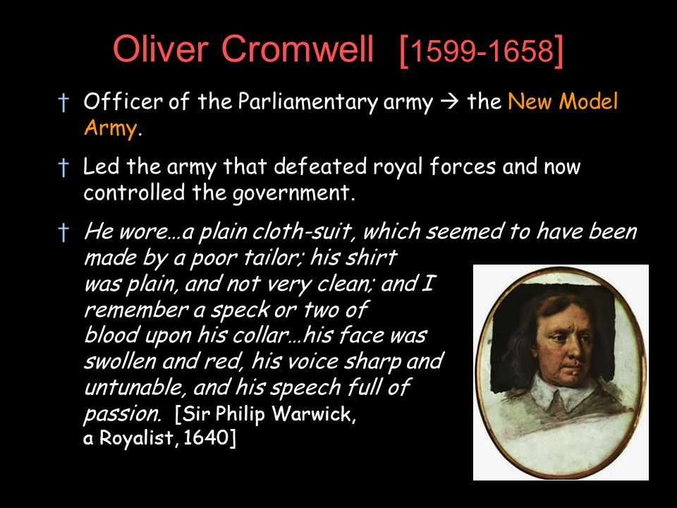 Oliver Cromwell [1599-1658]Officer of the Parliamentary army  the New Model Army.